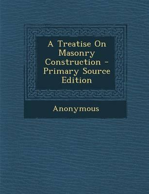 A Treatise on Masonry Construction - Primary Source Edition