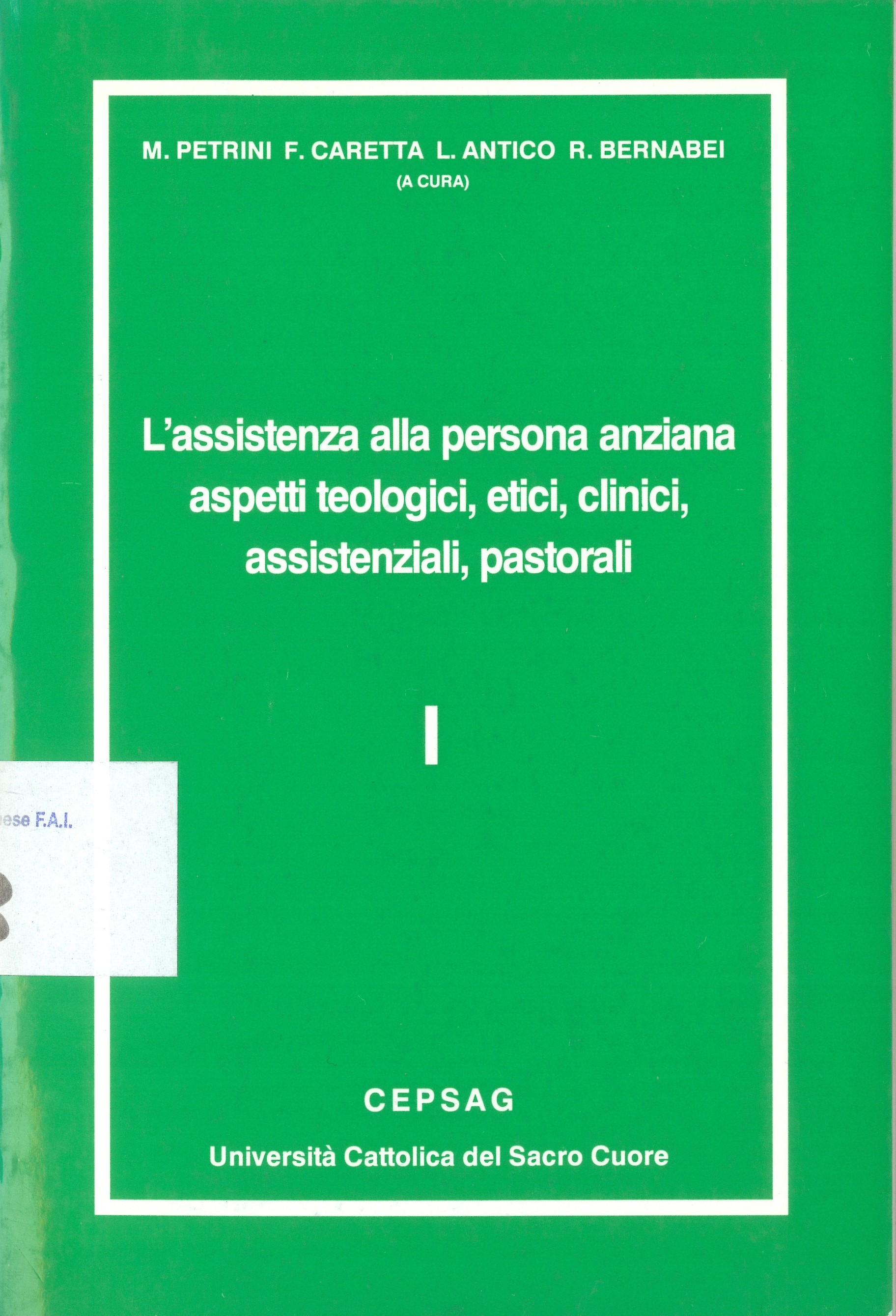 L'assistenza alla persona anziana. Aspetti teologici, etici, clinici, assistenziali, pastorali - vol. 1