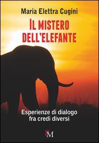 Il mistero dell'elefante. Esperienze di dialogo fra credi diversi