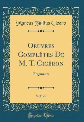 Oeuvres Complètes De M. T. Cicéron, Vol. 29