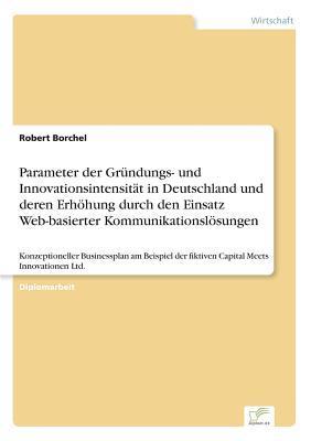Parameter der Gründungs- und Innovationsintensität in Deutschland und deren Erhöhung durch den Einsatz Web-basierter Kommunikationslösungen