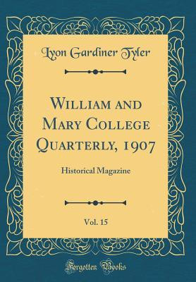 William and Mary College Quarterly, 1907, Vol. 15