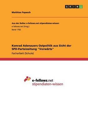 """Konrad Adenauers Ostpolitik aus Sicht der SPD-Parteizeitung """"Vorwärts"""""""