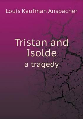 Tristan and Isolde a Tragedy