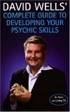 David Well's Complete Guide to Developing Your Psychic Skills
