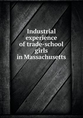 Industrial Experience of Trade-School Girls in Massachusetts