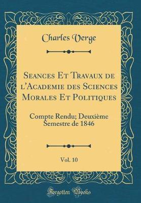 Séances Et Travaux de l'Académie des Sciences Morales Et Politiques, Vol. 10