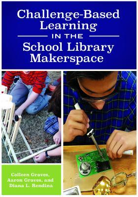Challenge-Based Learning in the School Library Makerspace