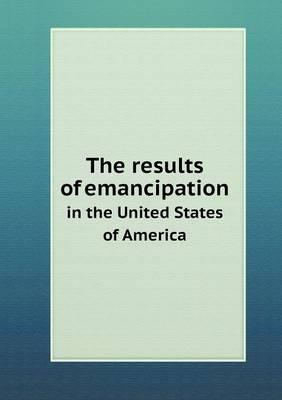 The Results of Emancipation in the United States of America