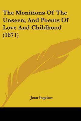 The Monitions Of The Unseen, And Poems Of Love And Childhood