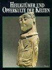 Heiligtümer und Opferkulte der Kelten