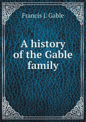 A History of the Gable Family