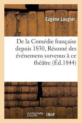 De la Comedie Française Depuis 1830, Ou Resume des Evenemens Survenus a Ce Theatre