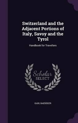Switzerland and the Adjacent Portions of Italy, Savoy and the Tyrol