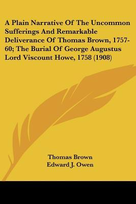 A Plain Narrative Of The Uncommon Sufferings And Remarkable Deliverance Of Thomas Brown, 1757-60, The Burial Of George Augustus Lord Viscount Howe, 1758