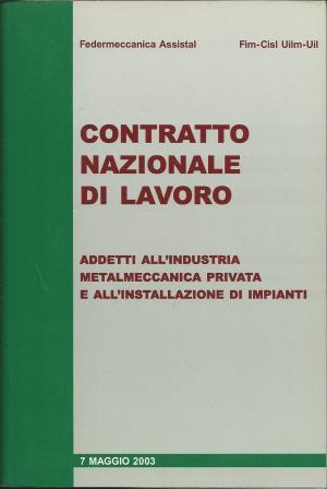 Contratto collettivo nazionale di lavoro dei lavoratori addetti all'industria metalmeccanica privata e alla installazione di impianti (7 maggio 2003)