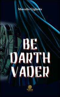 Be Darth Vader. Ediz. italiana