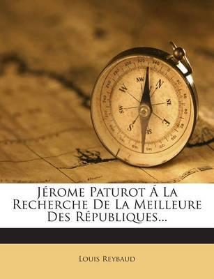 Jerome Paturot a la Recherche de La Meilleure Des Republiques.