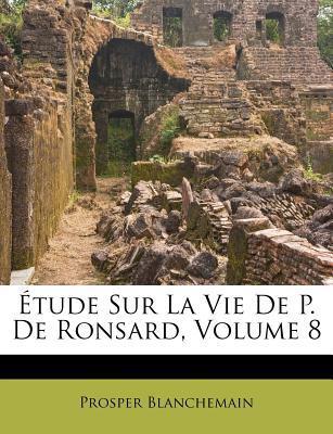 Etude Sur La Vie de P. de Ronsard, Volume 8
