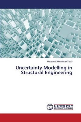 Uncertainty Modelling in Structural Engineering