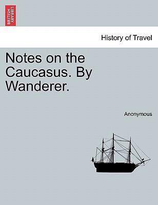 Notes on the Caucasus. By Wanderer