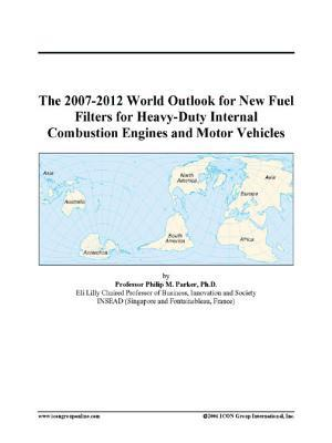 The 2007-2012 World Outlook for New Fuel Filters for Heavy-Duty Internal Combustion Engines and Motor Vehicles