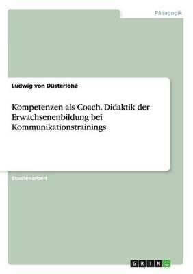 Kompetenzen als Coach. Didaktik der Erwachsenenbildung bei Kommunikationstrainings
