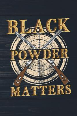 Black Powder Matters