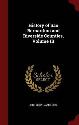 History of San Bernardino and Riverside Counties; Volume III