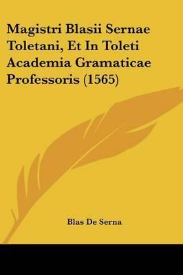 Magistri Blasii Sernae Toletani, Et in Toleti Academia Gramaticae Professoris (1565)