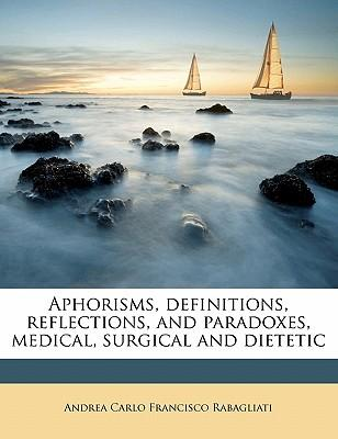 Aphorisms, Definitions, Reflections, and Paradoxes, Medical, Surgical and Dietetic