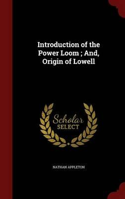 Introduction of the Power Loom; And, Origin of Lowell