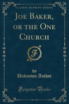 Joe Baker, or the One Church (Classic Reprint)