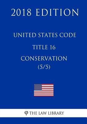United States Code - Title 16 - Conservation 5/5 2018 Edition