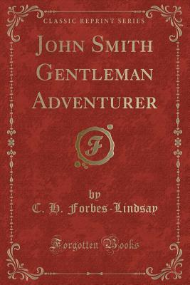 John Smith Gentleman Adventurer (Classic Reprint)