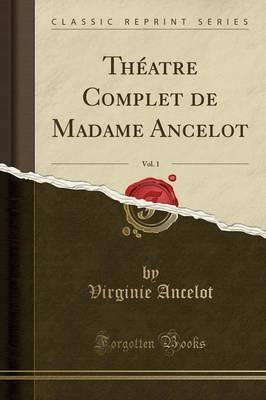 Théatre Complet de Madame Ancelot, Vol. 1 (Classic Reprint)