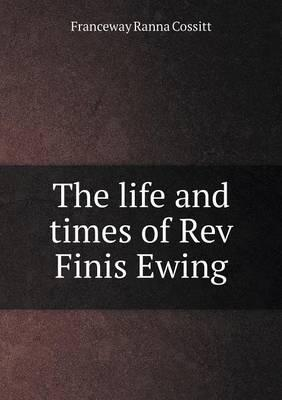 The Life and Times of REV Finis Ewing