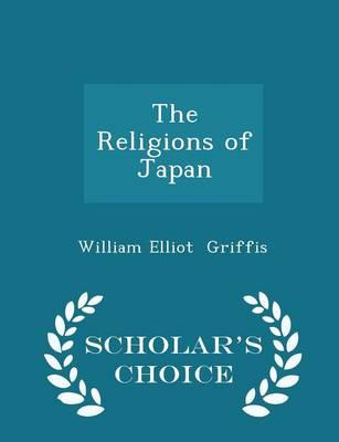 The Religions of Japan - Scholar's Choice Edition