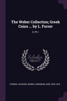The Weber Collection; Greek Coins ... by L. Forrer