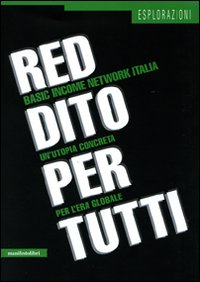 Reddito per tutti. Basic income network Italia. Un'utopia concreta per l'era globale