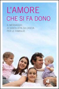 L'amore che si fa dono. Il messaggio di Santa Rita da Cascia per le famiglie