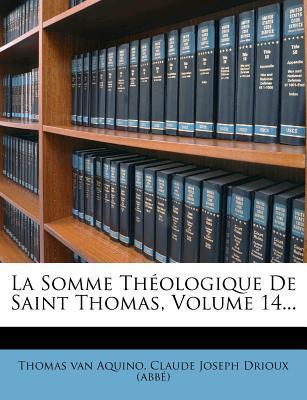 La Somme Theologique de Saint Thomas, Volume 14.