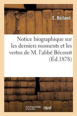 Notice Biographique Sur les Derniers Moments et les Vertus de M. l'Abbe Becourt