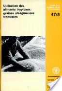 Utilisation des aliments tropicaux: graines oleagineuses tropicales