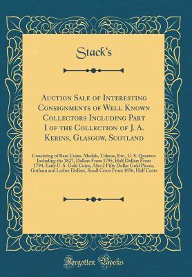 Auction Sale of Interesting Consignments of Well Known Collectors Including Part I of the Collection of J. A. Kerins, Glasgow, Scotland