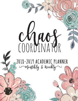 Chaos Coordinator 2018-2019 Academic Planner Weekly And Monthly