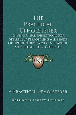 The Practical Upholsterer the Practical Upholsterer