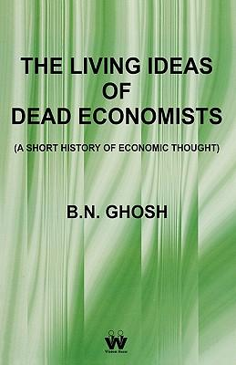 The Living Ideas of Dead Economists (a Short History of Economic Thought)
