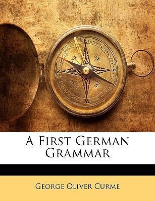 A First German Grammar (German Edition)