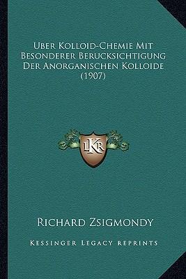 Uber Kolloid-Chemie Mit Besonderer Berucksichtigung Der Anorganischen Kolloide (1907)
